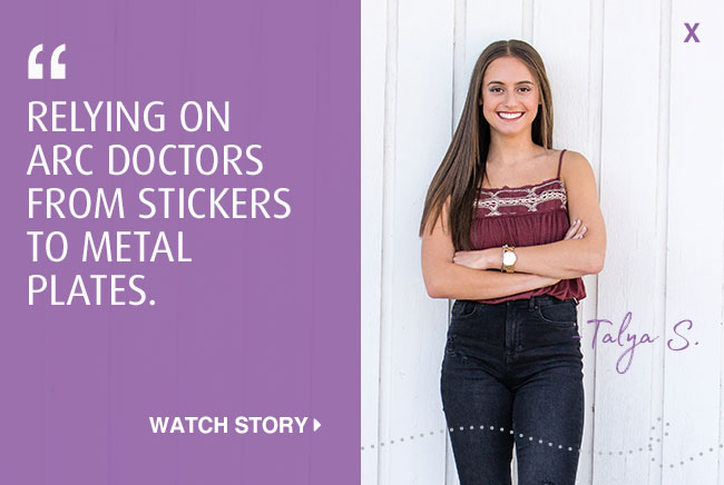 Relying on ARC doctors from stickers to metal plates. Click to watch Talya's story.